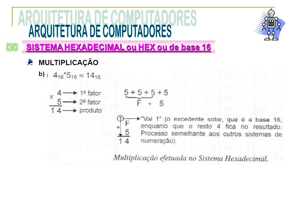 MULTIPLICAÇÃO SISTEMA HEXADECIMAL ou HEX ou de base 16 b)