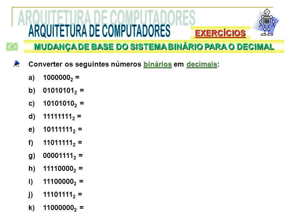 EXERCÍCIOS bináriosdecimais Converter os seguintes números binários em decimais: a)1000000 2 = b)01010101 2 = c)10101010 2 = d)11111111 2 = e)10111111