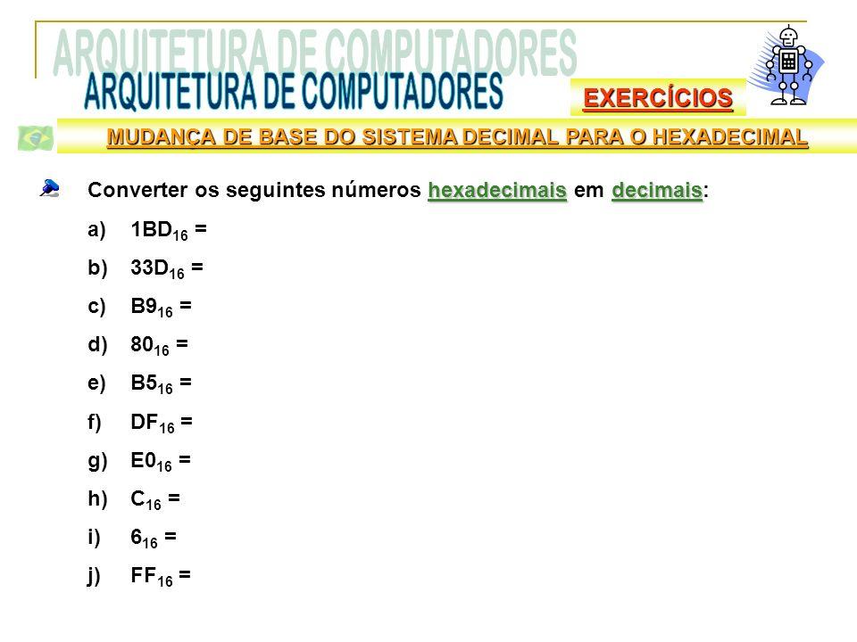 EXERCÍCIOS MUDANÇA DE BASE DO SISTEMA DECIMAL PARA O HEXADECIMAL hexadecimaisdecimais Converter os seguintes números hexadecimais em decimais: a)1BD 1
