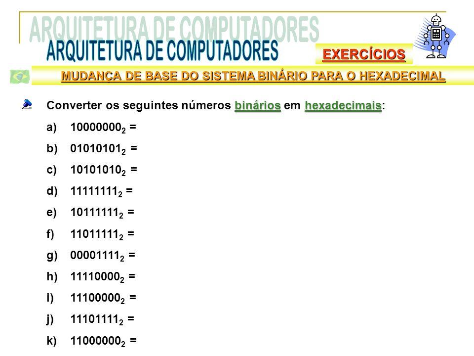EXERCÍCIOS MUDANÇA DE BASE DO SISTEMA BINÁRIO PARA O HEXADECIMAL binárioshexadecimais Converter os seguintes números binários em hexadecimais: a)10000