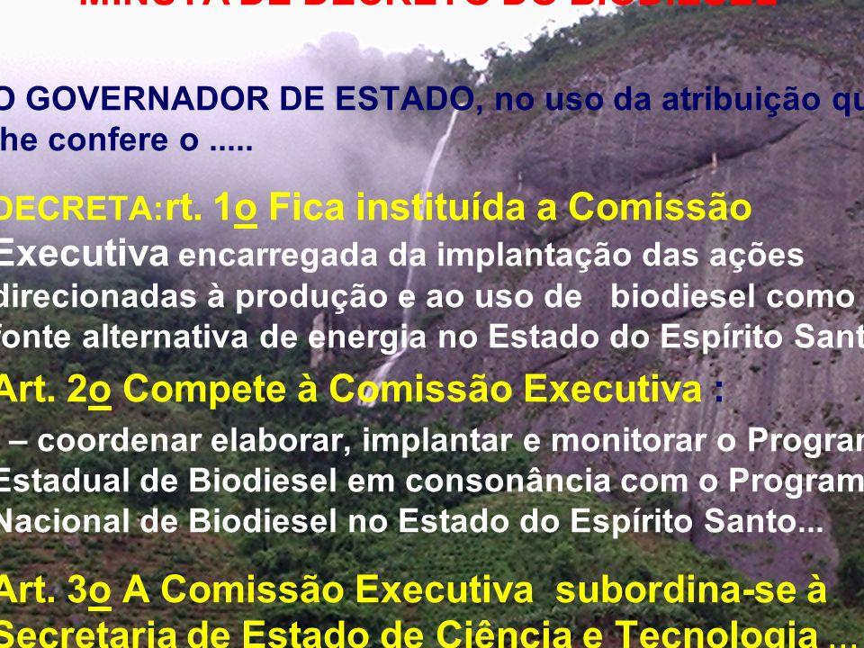 MINUTA DE DECRETO DO BIODIESEL O GOVERNADOR DE ESTADO, no uso da atribuição que lhe confere o..... DECRETA: rt. 1o Fica instituída a Comissão Executiv