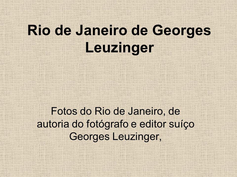 Rio de Janeiro de Georges Leuzinger Fotos do Rio de Janeiro, de autoria do fotógrafo e editor suíço Georges Leuzinger,