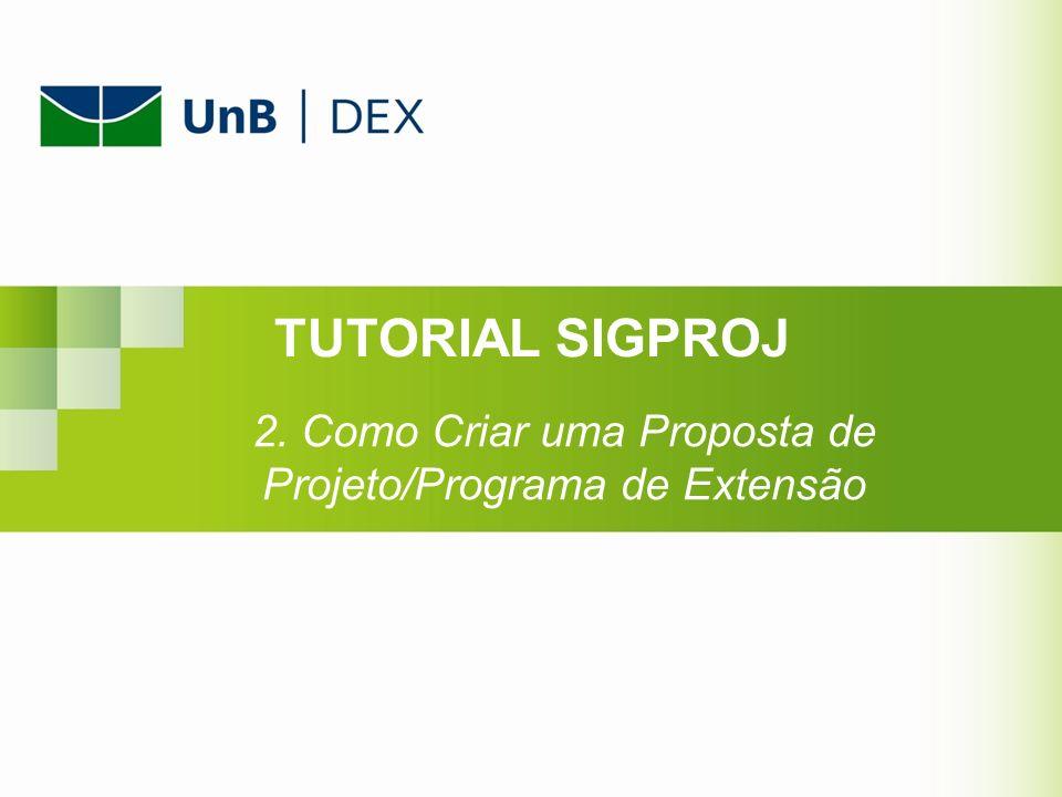 TUTORIAL SIGPROJ 2. Como Criar uma Proposta de Projeto/Programa de Extensão
