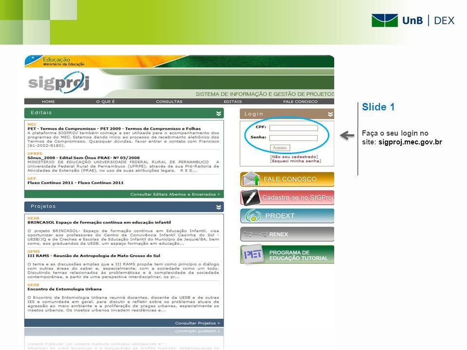 Slide 1 Faça o seu login no site: sigproj.mec.gov.br