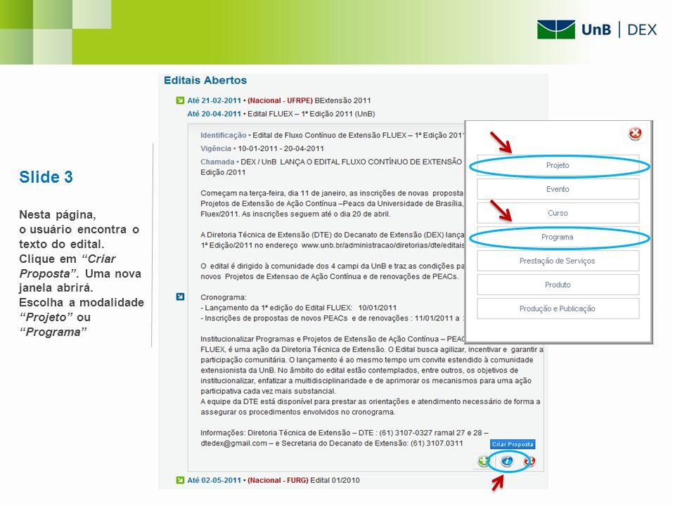 Slide 3 Nesta página, o usuário encontra o texto do edital. Clique em Criar Proposta. Uma nova janela abrirá. Escolha a modalidade Projeto ou Programa