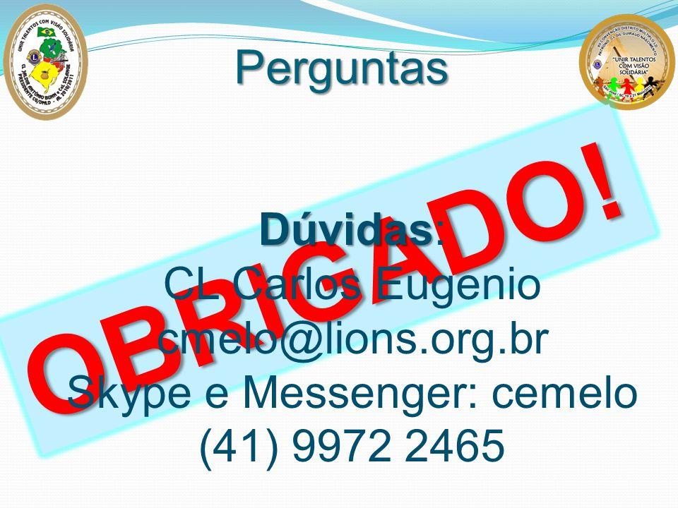 Perguntas OBRIGADO! Dúvidas Dúvidas: CL Carlos Eugenio cmelo@lions.org.br Skype e Messenger: cemelo (41) 9972 2465