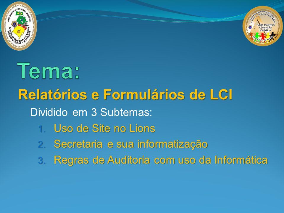 Relatórios e Formulários de LCI Dividido em 3 Subtemas: 1. Uso de Site no Lions 2. Secretaria e sua informatização 3. Regras de Auditoria com uso da I