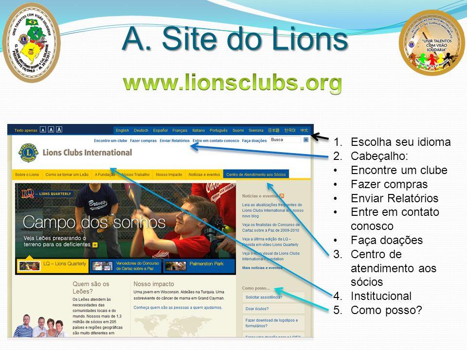 A. Site do Lions 1.Escolha seu idioma 2.Cabeçalho: Encontre um clube Fazer compras Enviar Relatórios Entre em contato conosco Faça doações 3.Centro de