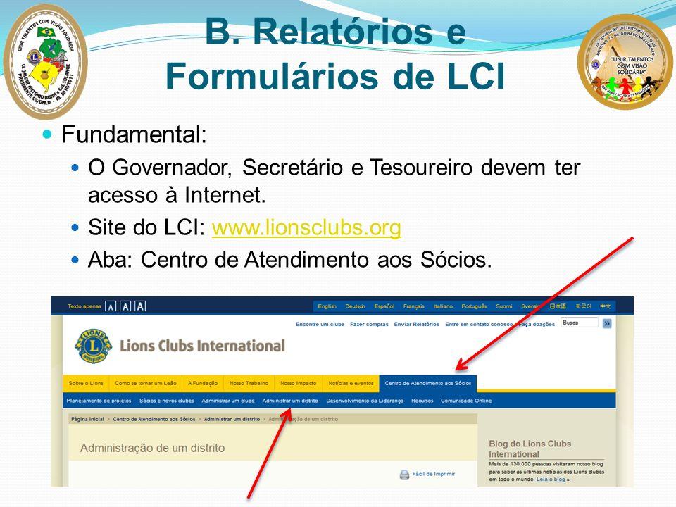 B. Relatórios e Formulários de LCI Fundamental: O Governador, Secretário e Tesoureiro devem ter acesso à Internet. Site do LCI: www.lionsclubs.orgwww.