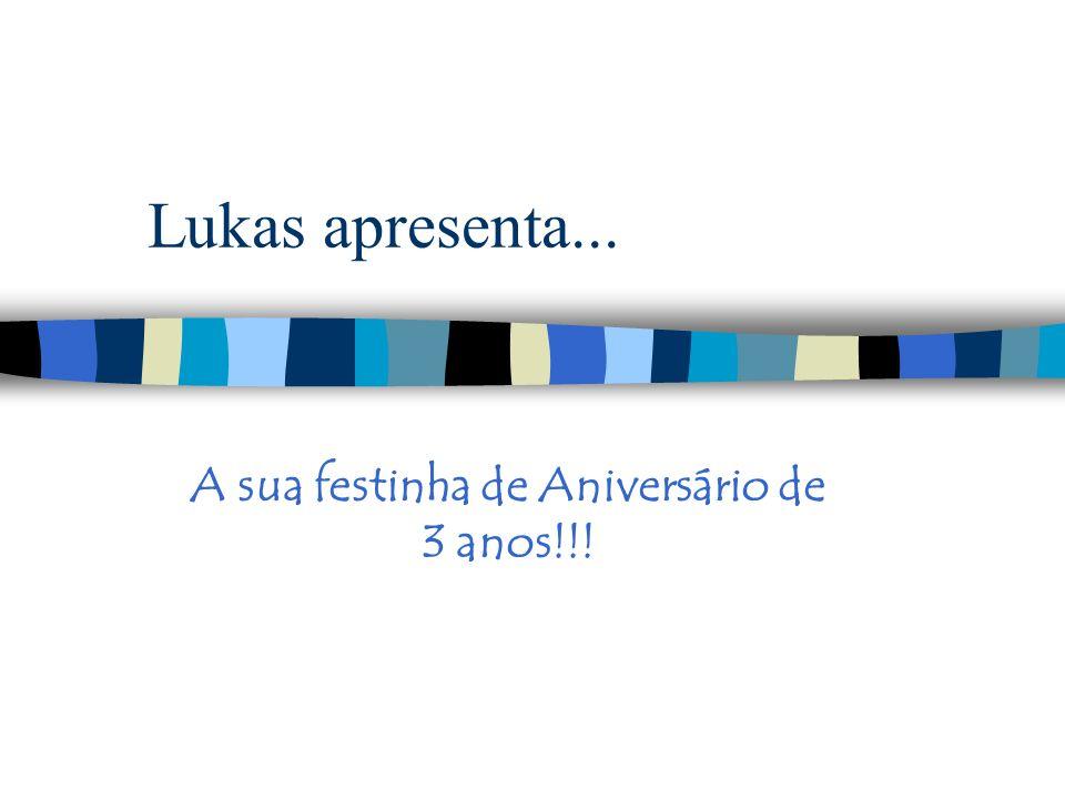 Lukas apresenta... A sua festinha de Aniversário de 3 anos!!!