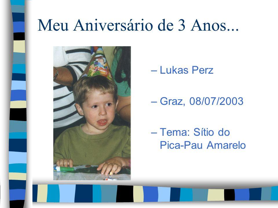 Meu Aniversário de 3 Anos... –Lukas Perz –Graz, 08/07/2003 –Tema: Sítio do Pica-Pau Amarelo