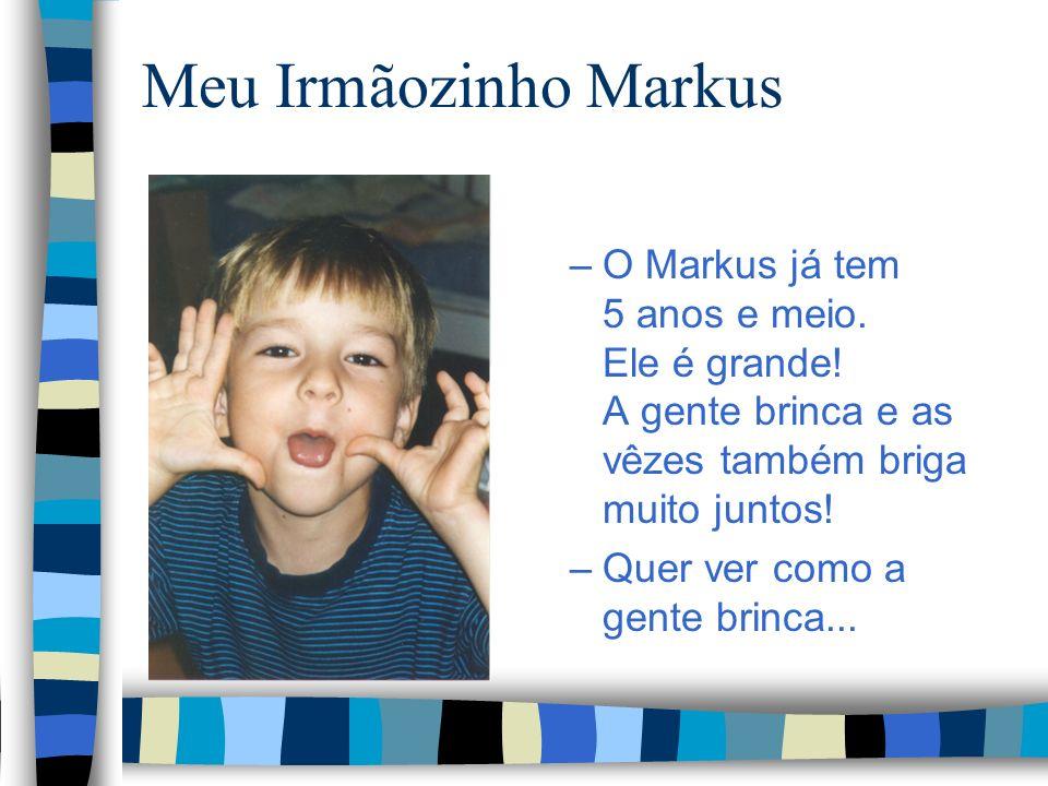Meu Irmãozinho Markus –O Markus já tem 5 anos e meio.