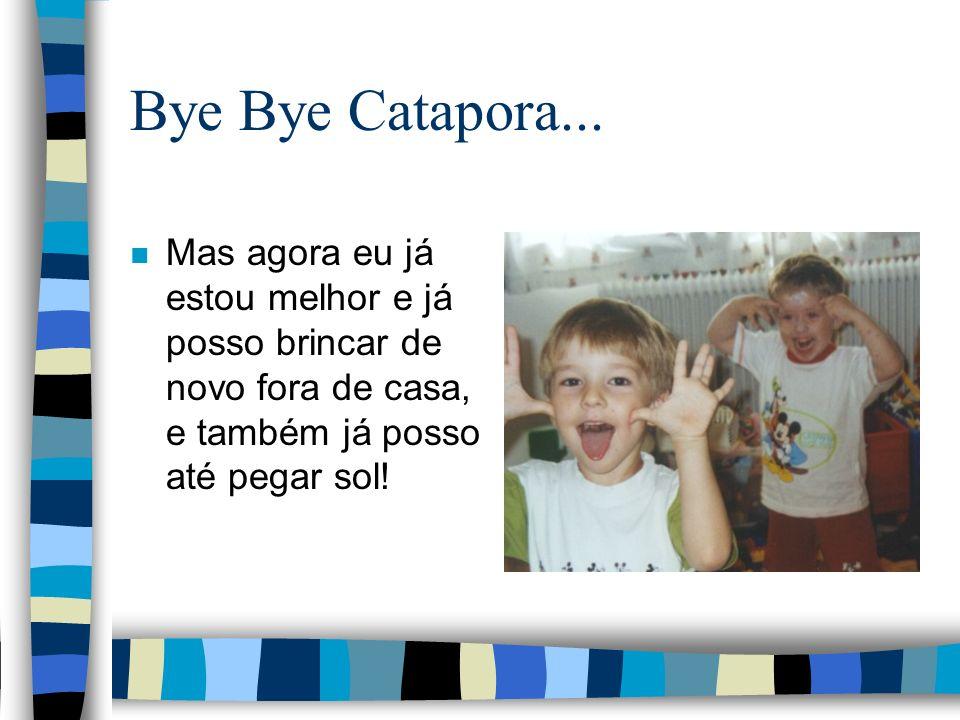 Bye Bye Catapora...