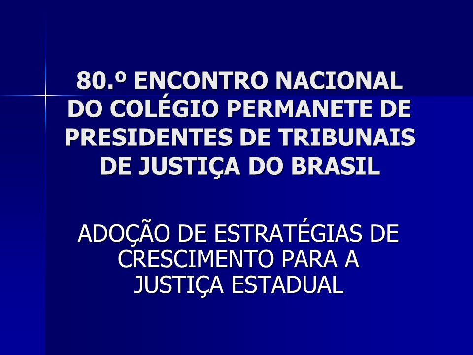 80.º ENCONTRO NACIONAL DO COLÉGIO PERMANETE DE PRESIDENTES DE TRIBUNAIS DE JUSTIÇA DO BRASIL ADOÇÃO DE ESTRATÉGIAS DE CRESCIMENTO PARA A JUSTIÇA ESTADUAL