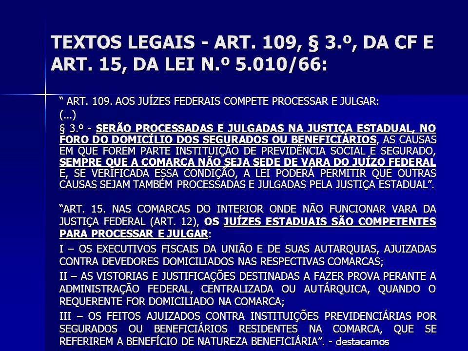 TEXTOS LEGAIS - ART. 109, § 3.º, DA CF E ART. 15, DA LEI N.º 5.010/66: ART.