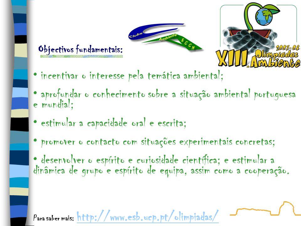 Áreas temáticas Conservação da Natureza Recursos naturais Poluição Estilos de vida Ameaças globais Política ambiental Realidade portuguesa Para saber mais: http://www.esb.ucp.pt/olimpiadas/http://www.esb.ucp.pt/olimpiadas/