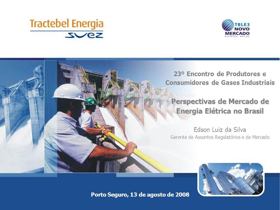 Porto Seguro, 13 de agosto de 2008 Perspectivas de Mercado de Energia Elétrica no Brasil 23º Encontro de Produtores e Consumidores de Gases Industriai