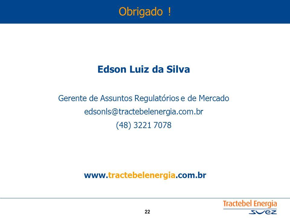 22 Edson Luiz da Silva Gerente de Assuntos Regulatórios e de Mercado edsonls@tractebelenergia.com.br (48) 3221 7078 www.tractebelenergia.com.br Obriga