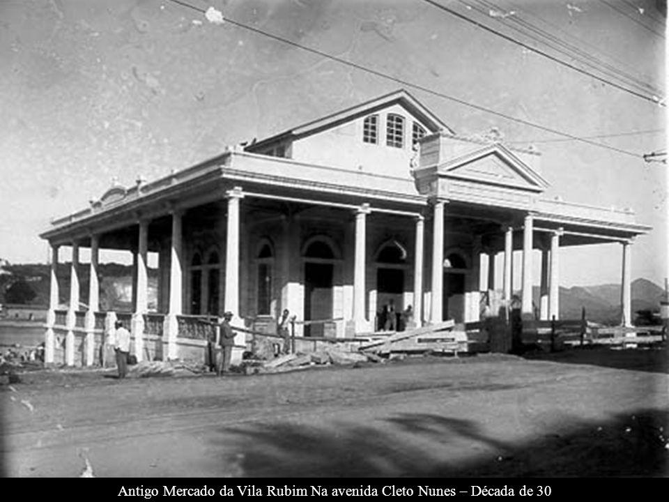 Antigo Mercado da Vila Rubim Na avenida Cleto Nunes – Década de 30
