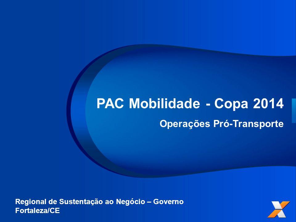 PAC Mobilidade - Copa 2014 Operações Pró-Transporte Regional de Sustentação ao Negócio – Governo Fortaleza/CE