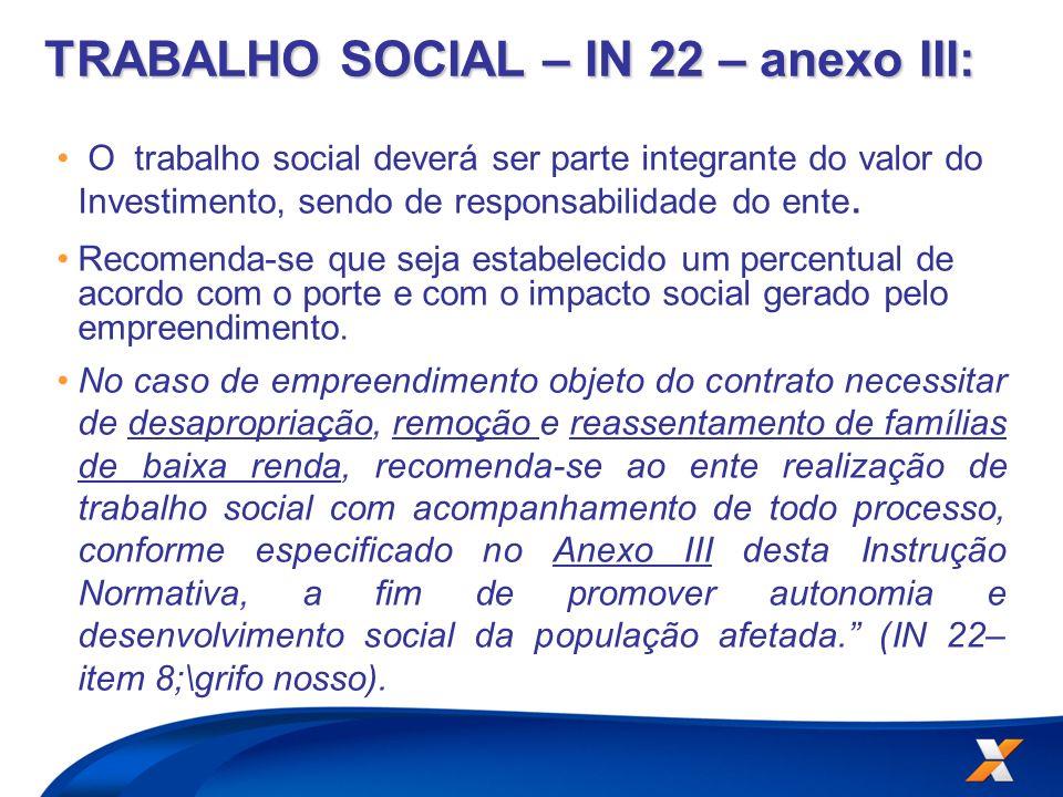 TRABALHO SOCIAL – IN 22 – anexo III: O trabalho social deverá ser parte integrante do valor do Investimento, sendo de responsabilidade do ente. Recome