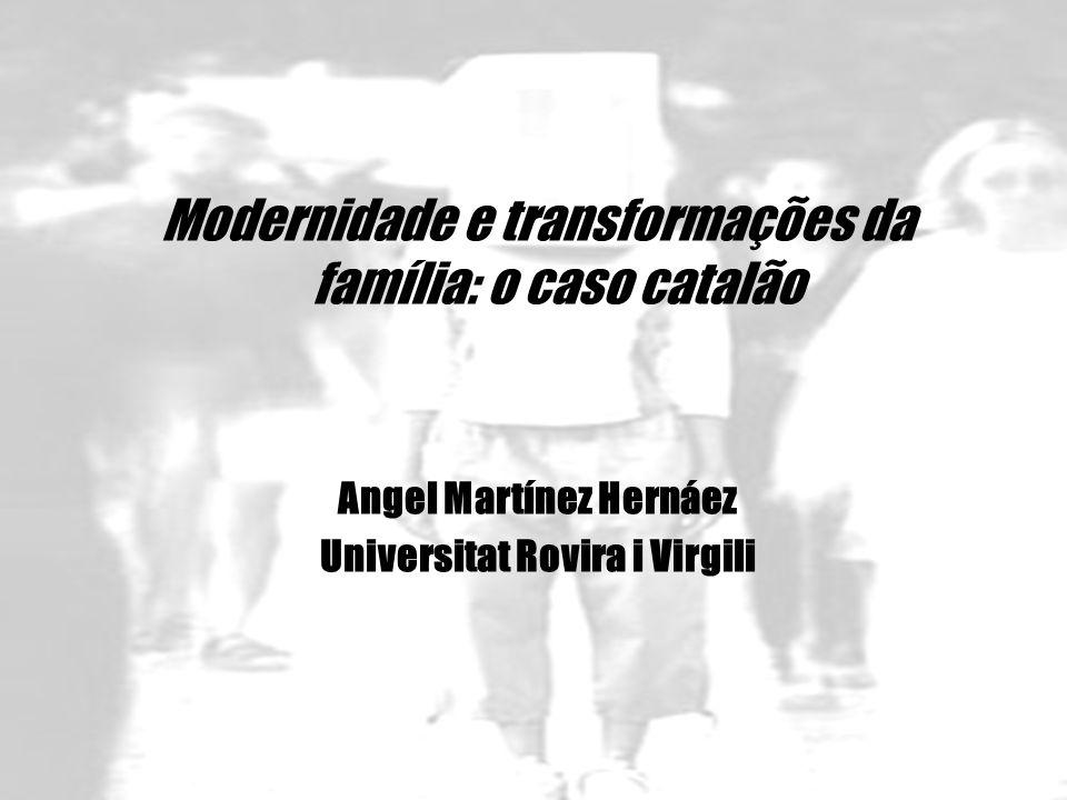 Modernidade e transformações da família: o caso catalão Angel Martínez Hernáez Universitat Rovira i Virgili
