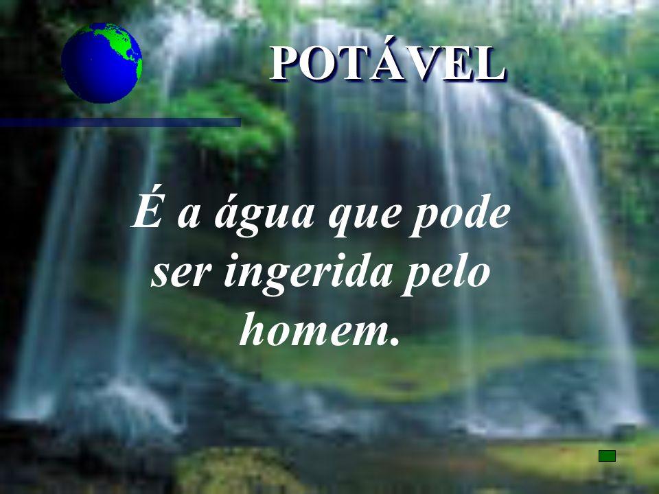 POTÁVELPOTÁVEL É a água que pode ser ingerida pelo homem.