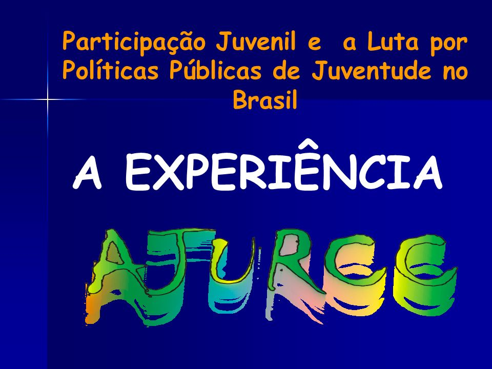 Participação Juvenil e a Luta por Políticas Públicas de Juventude no Brasil A EXPERIÊNCIA