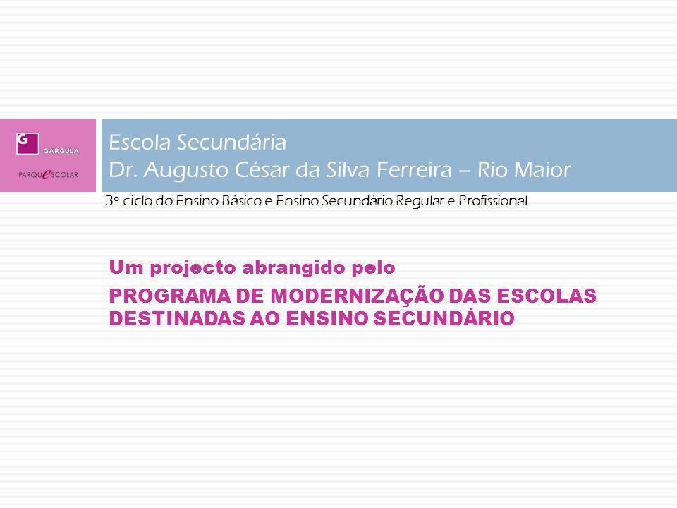 Um projecto abrangido pelo PROGRAMA DE MODERNIZAÇÃO DAS ESCOLAS DESTINADAS AO ENSINO SECUNDÁRIO Escola Secundária Dr. Augusto César da Silva Ferreira