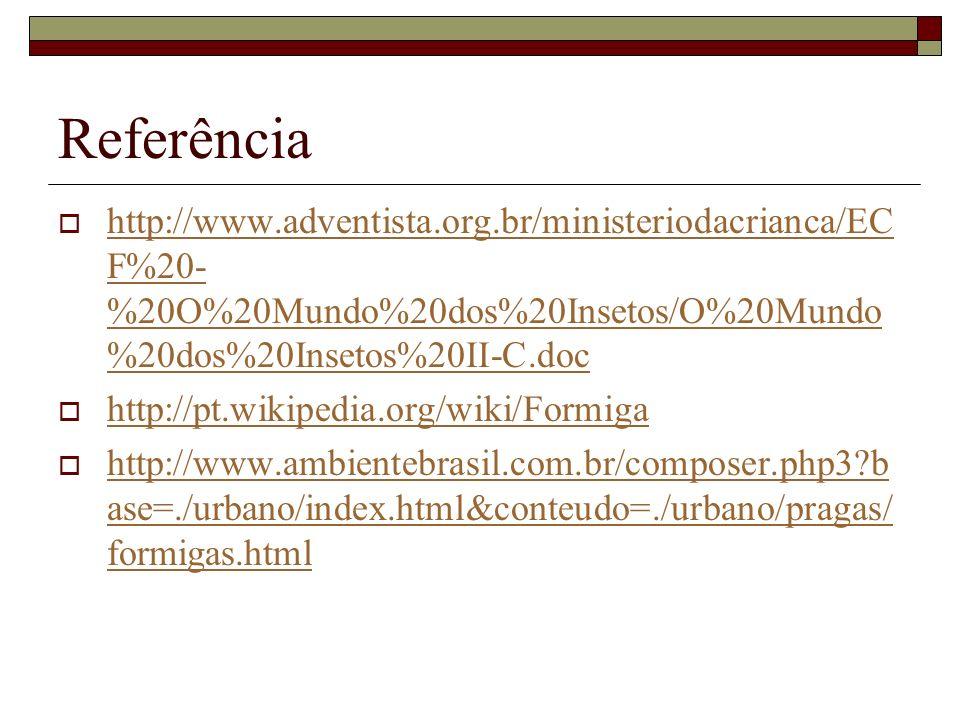 Referência http://www.adventista.org.br/ministeriodacrianca/EC F%20- %20O%20Mundo%20dos%20Insetos/O%20Mundo %20dos%20Insetos%20II-C.doc http://www.adv