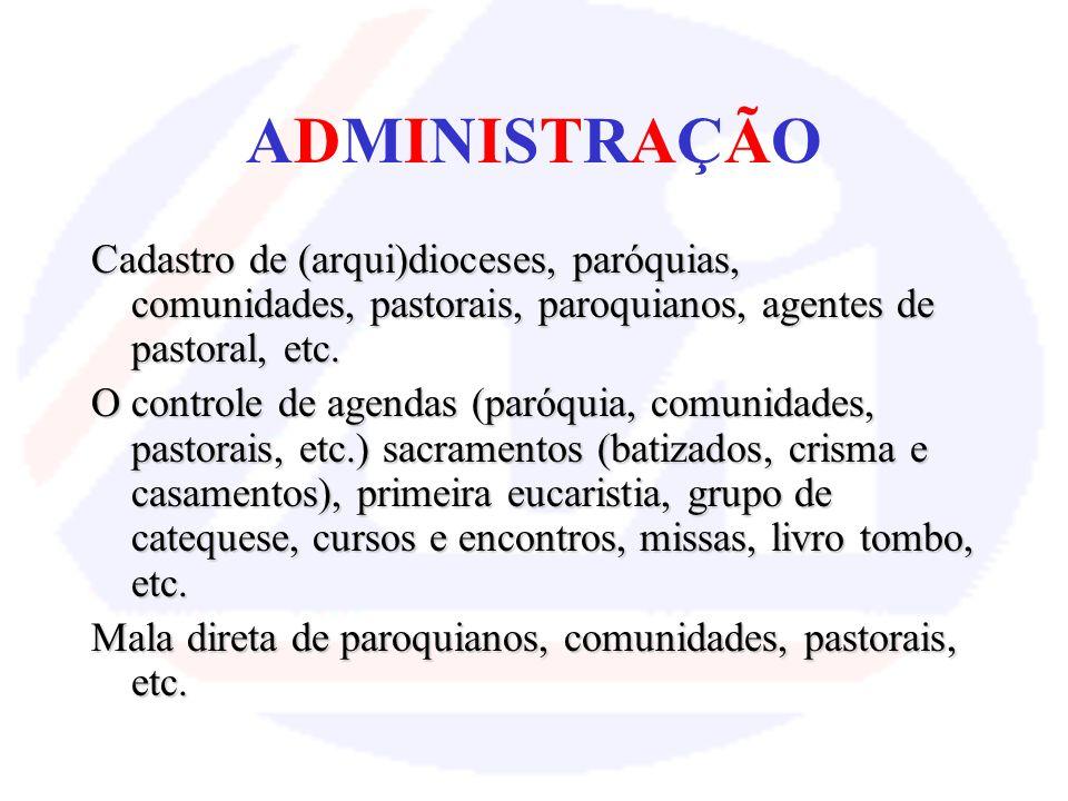 ADMINISTRAÇÃOADMINISTRAÇÃO Cadastro de (arqui)dioceses, paróquias, comunidades, pastorais, paroquianos, agentes de pastoral, etc.