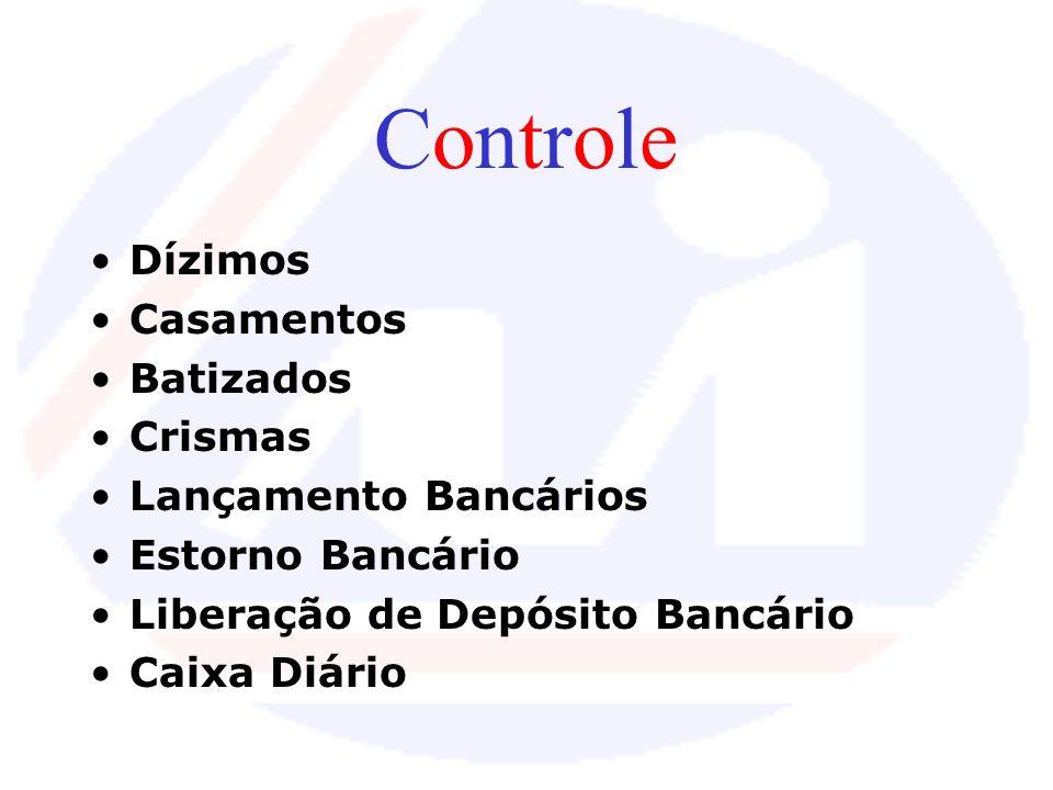 ControleControle Dízimos Casamentos Batizados Crismas Lançamento Bancários Estorno Bancário Liberação de Depósito Bancário Caixa Diário