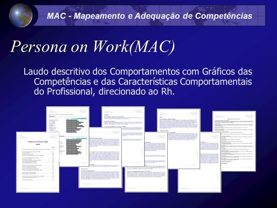 MAC - Mapeamento e Adequação de Competências Persona on Work(MAC) Laudo descritivo dos Comportamentos com Gráficos das Competências e das Características Comportamentais do Profissional, direcionado ao Rh.
