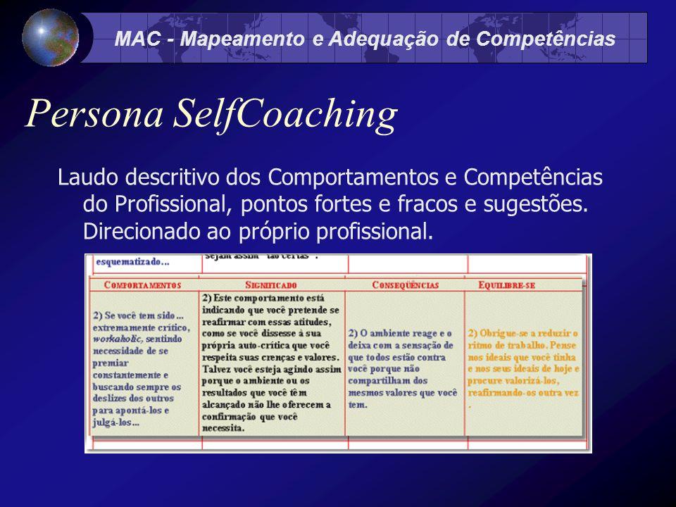 MAC - Mapeamento e Adequação de Competências Persona SelfCoaching Laudo descritivo dos Comportamentos e Competências do Profissional, pontos fortes e fracos e sugestões.