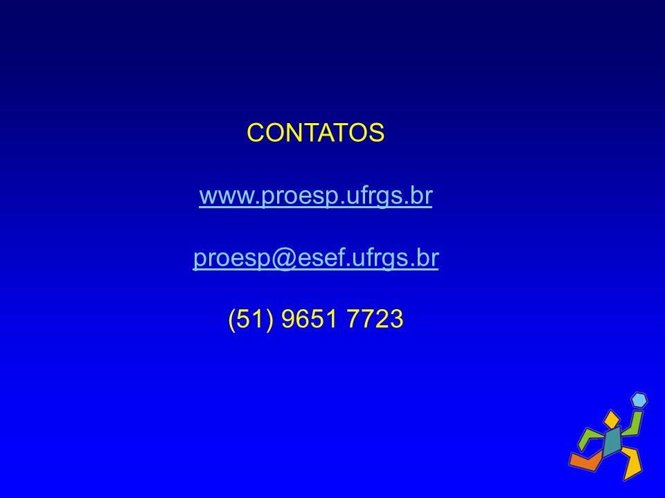 CONTATOS www.proesp.ufrgs.br proesp@esef.ufrgs.br (51) 9651 7723