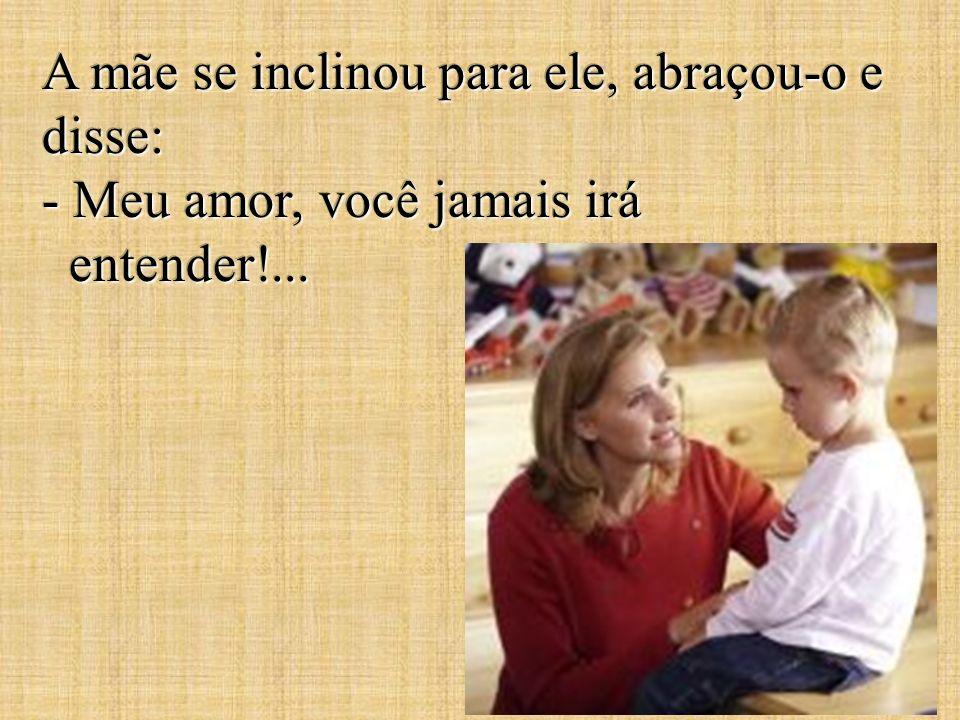 Um garotinho perguntou à sua mãe: - Mamãe, por que você está chorando.