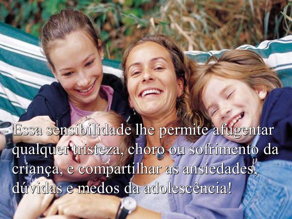 - Dei-lhe sensibilidade para amar seus filhos, em qualquer circunstância, mesmo quando esses filhos a tenham magoado muito...