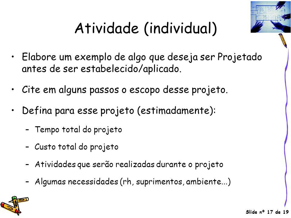 Slide nº 17 de 19 Atividade (individual) Elabore um exemplo de algo que deseja ser Projetado antes de ser estabelecido/aplicado. Cite em alguns passos