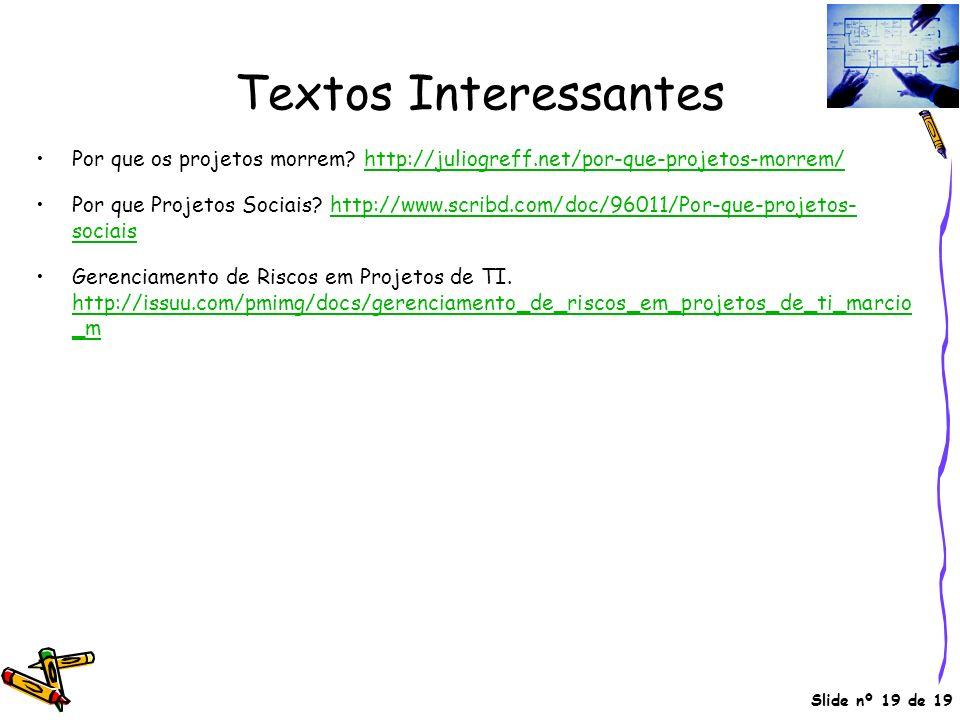 Textos Interessantes Por que os projetos morrem? http://juliogreff.net/por-que-projetos-morrem/http://juliogreff.net/por-que-projetos-morrem/ Por que