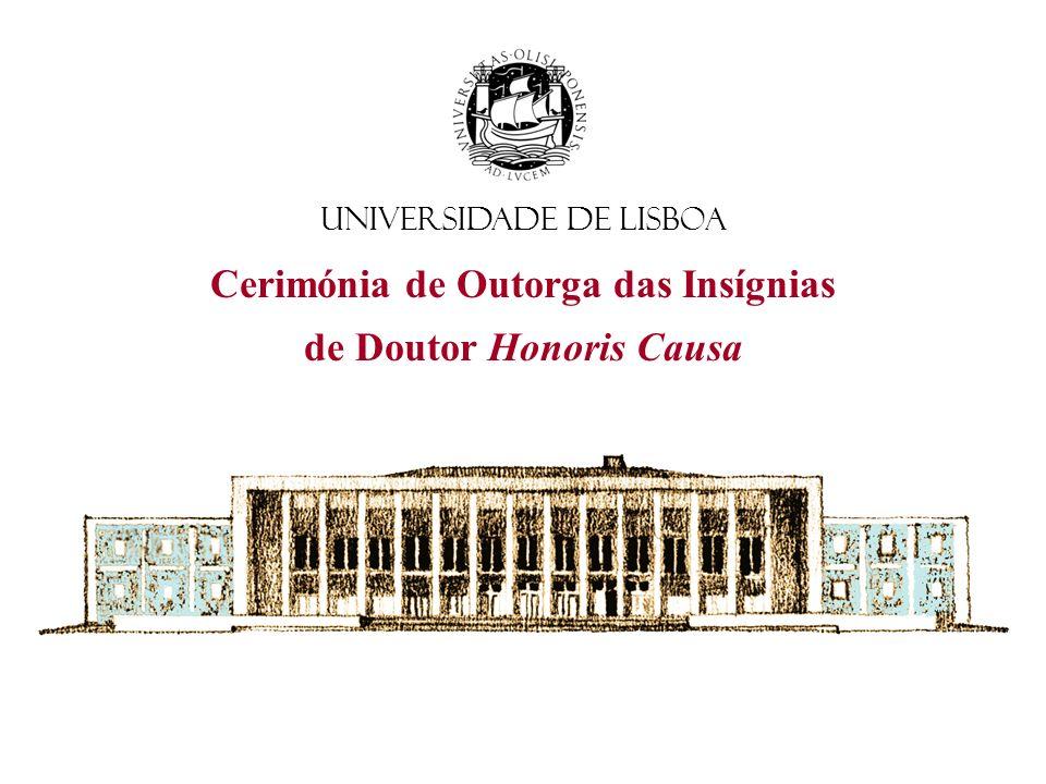 Universidade de Lisboa Cerimónia de Outorga das Insígnias de Doutor Honoris Causa