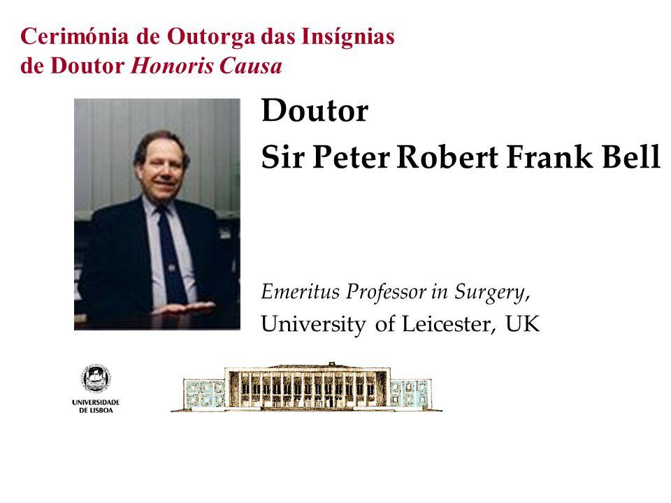 Cerimónia de Outorga das Insígnias de Doutor Honoris Causa Doutor Sir Peter Robert Frank Bell Emeritus Professor in Surgery, University of Leicester, UK