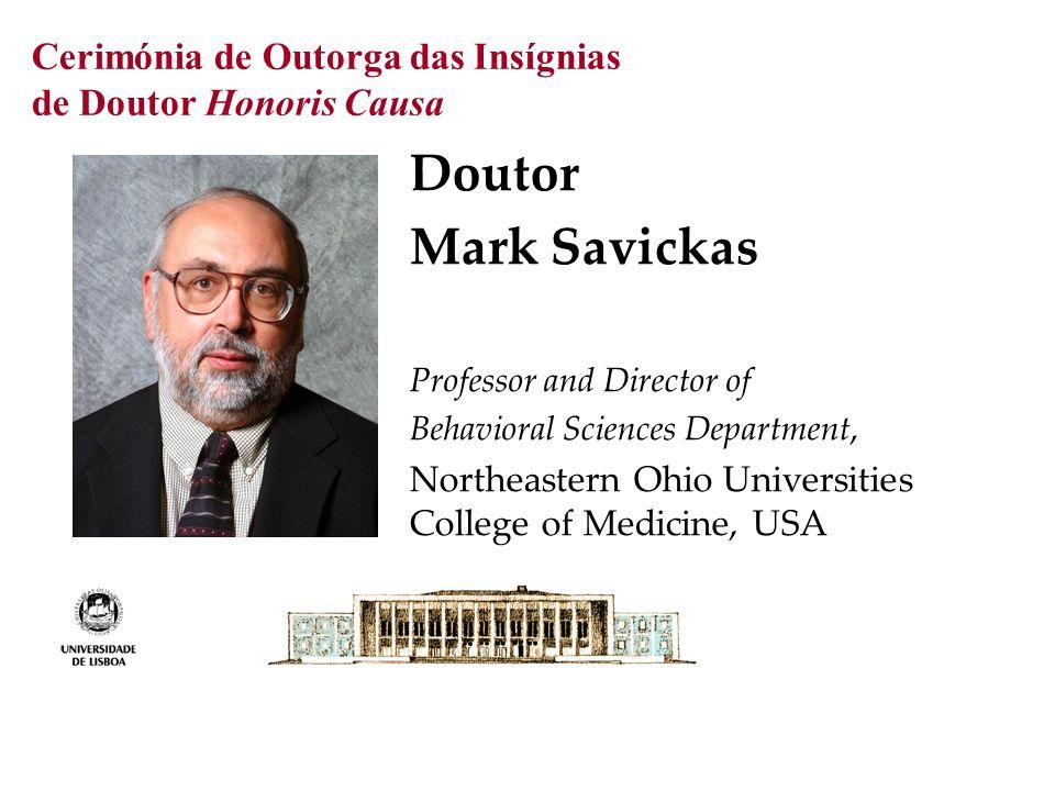 Cerimónia de Outorga das Insígnias de Doutor Honoris Causa Doutor Mark Savickas Professor and Director of Behavioral Sciences Department, Northeastern Ohio Universities College of Medicine, USA