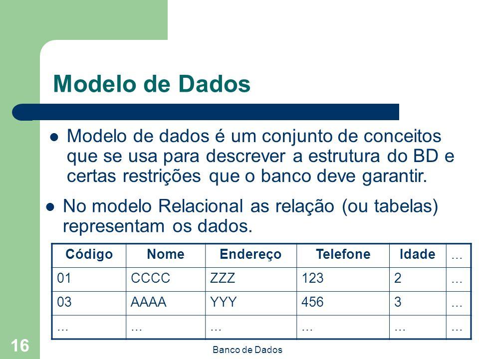 Banco de Dados 16 Modelo de Dados No modelo Relacional as relação (ou tabelas) representam os dados.