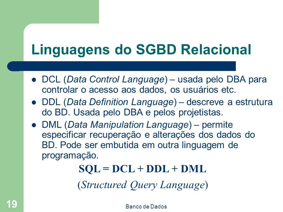 Banco de Dados 19 Linguagens do SGBD Relacional DCL (Data Control Language) – usada pelo DBA para controlar o acesso aos dados, os usuários etc.