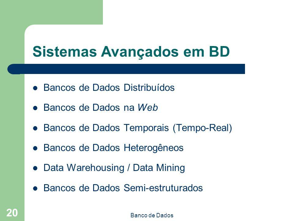 Banco de Dados 20 Sistemas Avançados em BD Bancos de Dados Distribuídos Bancos de Dados na Web Bancos de Dados Temporais (Tempo-Real) Bancos de Dados Heterogêneos Data Warehousing / Data Mining Bancos de Dados Semi-estruturados