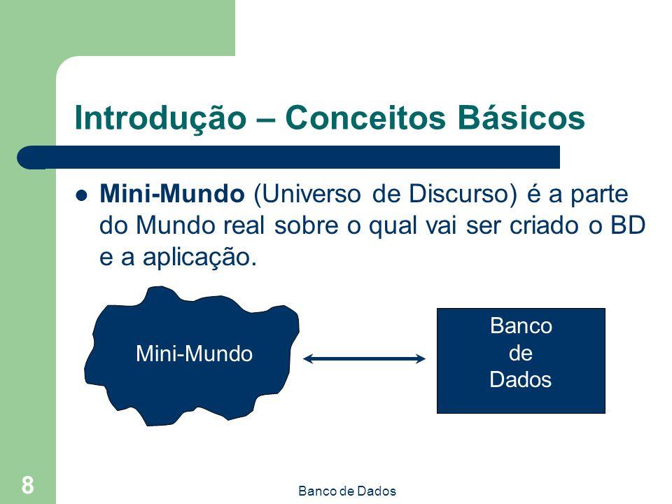Banco de Dados 8 Introdução – Conceitos Básicos Mini-Mundo (Universo de Discurso) é a parte do Mundo real sobre o qual vai ser criado o BD e a aplicação.