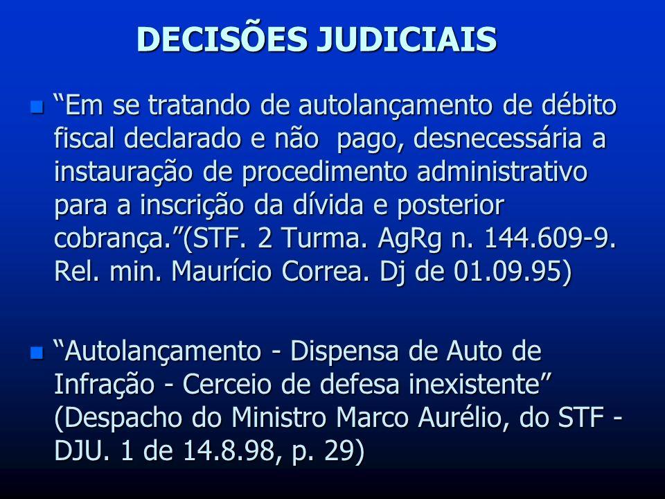 n Em se tratando de autolançamento de débito fiscal declarado e não pago, desnecessária a instauração de procedimento administrativo para a inscrição da dívida e posterior cobrança.(STF.