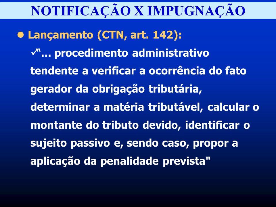 NOTIFICAÇÃO X IMPUGNAÇÃO Lançamento (CTN, art.142):...