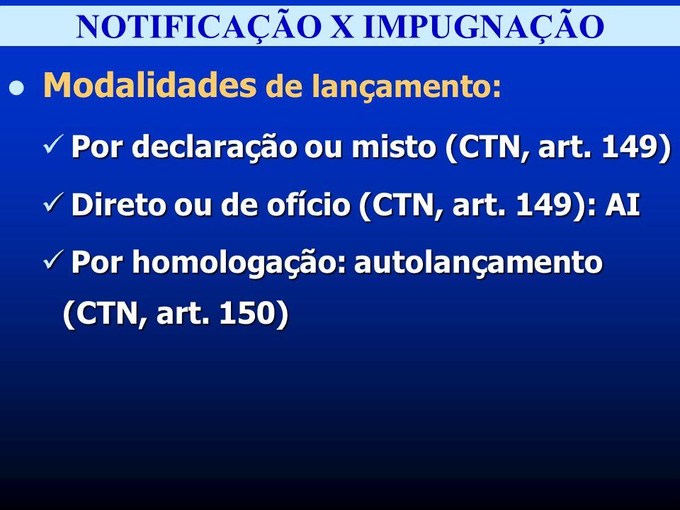 NOTIFICAÇÃO X IMPUGNAÇÃO Modalidades de lançamento: Por declaração ou misto (CTN, art.