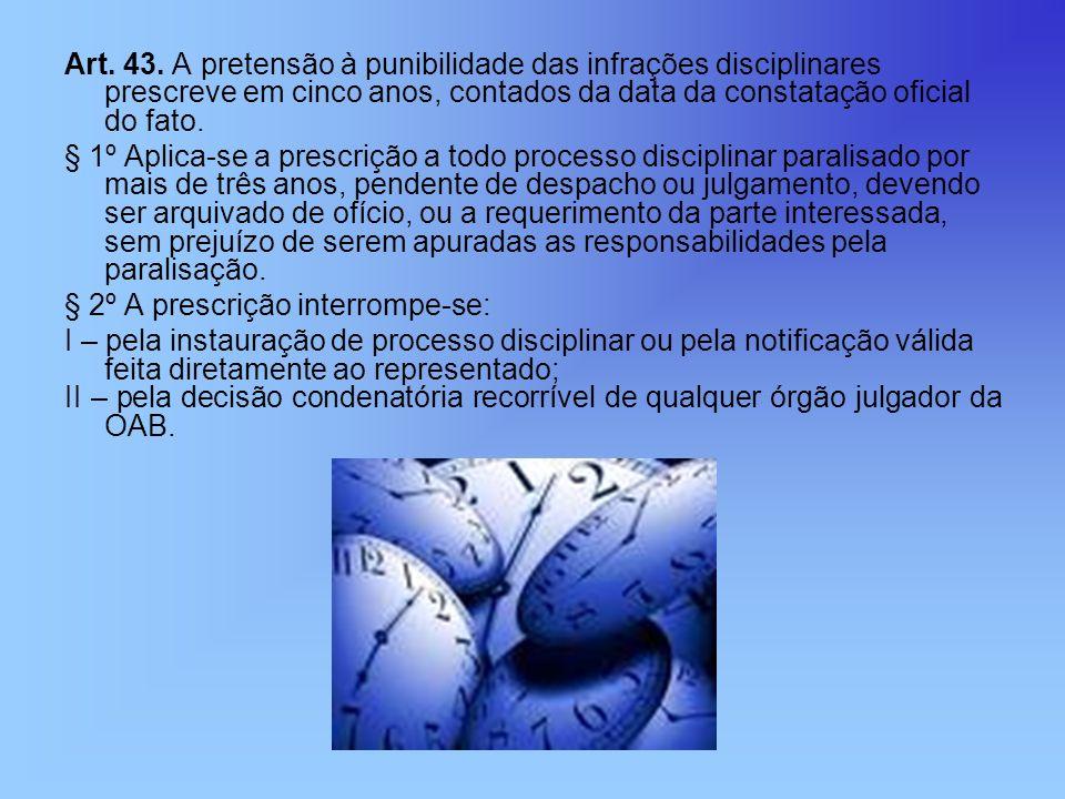Art. 43. A pretensão à punibilidade das infrações disciplinares prescreve em cinco anos, contados da data da constatação oficial do fato. § 1º Aplica-